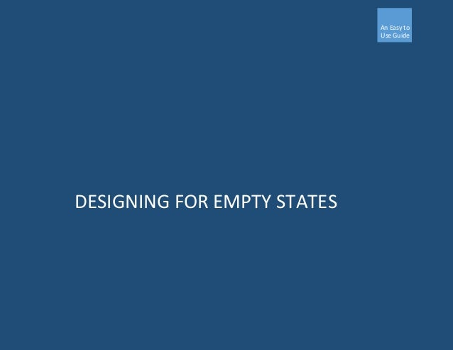 An Easy to Use Guide DESIGNING FOR EMPTY STATES