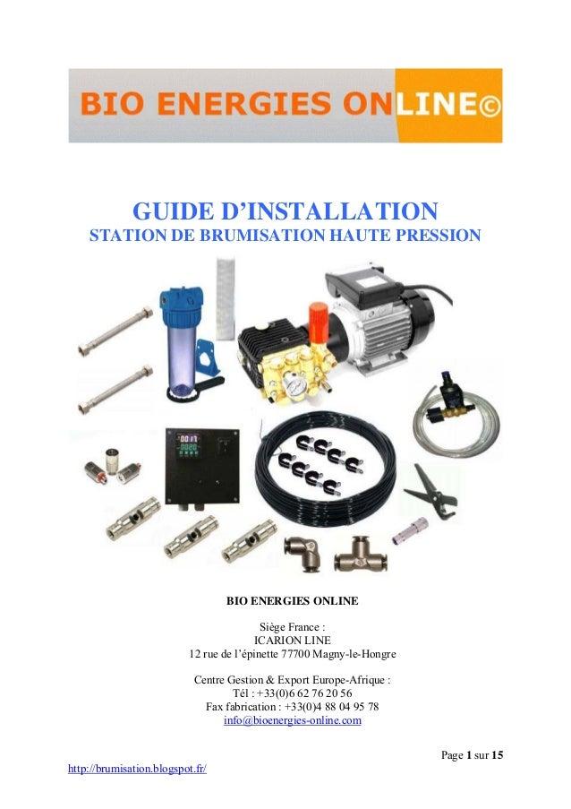 Page 1 sur 15 http://brumisation.blogspot.fr/ GUIDE D'INSTALLATION STATION DE BRUMISATION HAUTE PRESSION BIO ENERGIES ONLI...