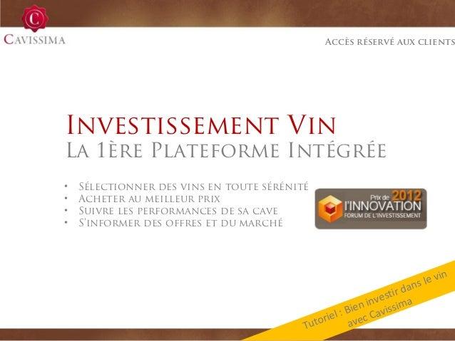 Accès réservé aux clientsInvestissement VinLa 1ère Plateforme Intégrée•   Sélectionner des vins en toute sérénité•   Achet...