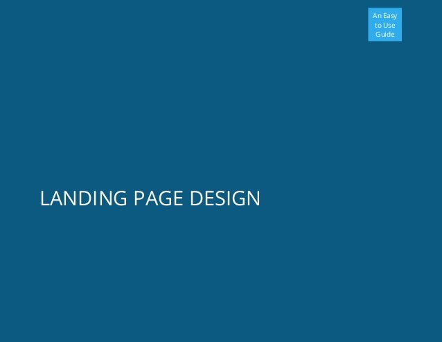 An Easy to Use Guide LANDING PAGE DESIGN