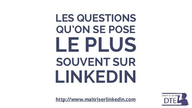 LINKEDIN LES QUESTIONS QU'ON SE POSE LE PLUS SOUVENT SUR http://www.maitriserlinkedin.com