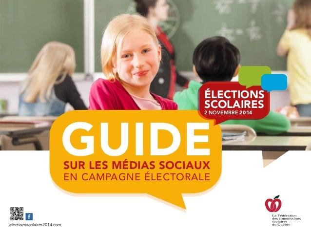 GUIDESUR LES MÉDIAS SOCIAUX EN CAMPAGNE ÉLECTORALE élEctIons scolaIrEs 2 novembre 2014 electionsscolaires2014.com