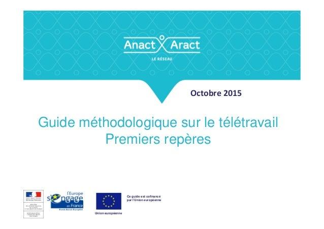 Octobre 2015 Guide méthodologique sur le télétravail Premiers repères Ce guide est cofinancé par l'Union européenne Union ...