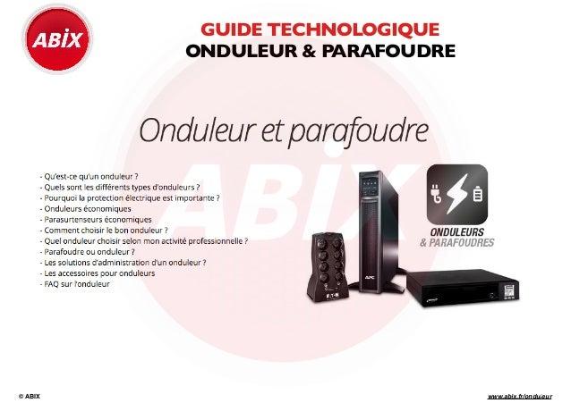 www.abix.fr/onduleur GUIDE TECHNOLOGIQUE  ONDULEUR & PARAFOUDRE © ABIX 1