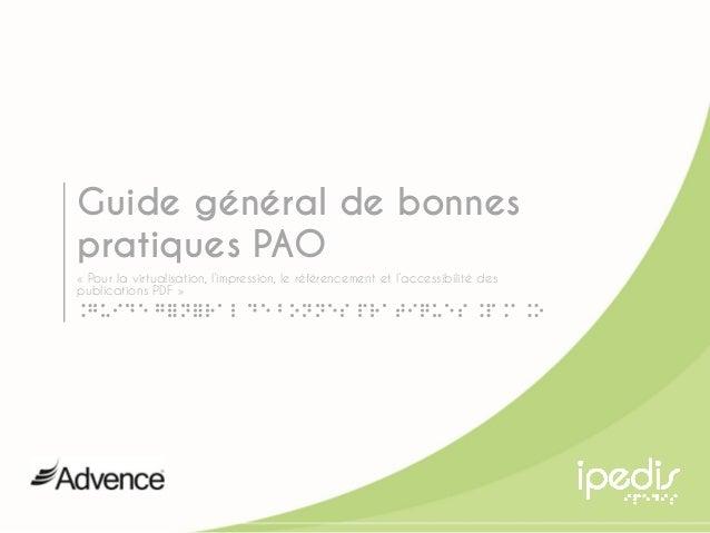 1 Guide général de bonnes pratiques PAO « Pour la virtualisation, l'impression, le référencement et l'accessibilité des pu...