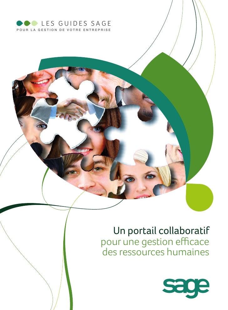 LES GUIDES SAGEPOUR LA GESTION DE VOTRE ENTREPRISE                                 Un portail collaboratif                ...