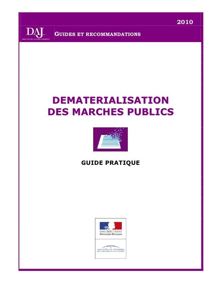 2010  GUIDES ET RECOMMANDATIONS      DEMATERIALISATION DES MARCHES PUBLICS             GUIDE PRATIQUE