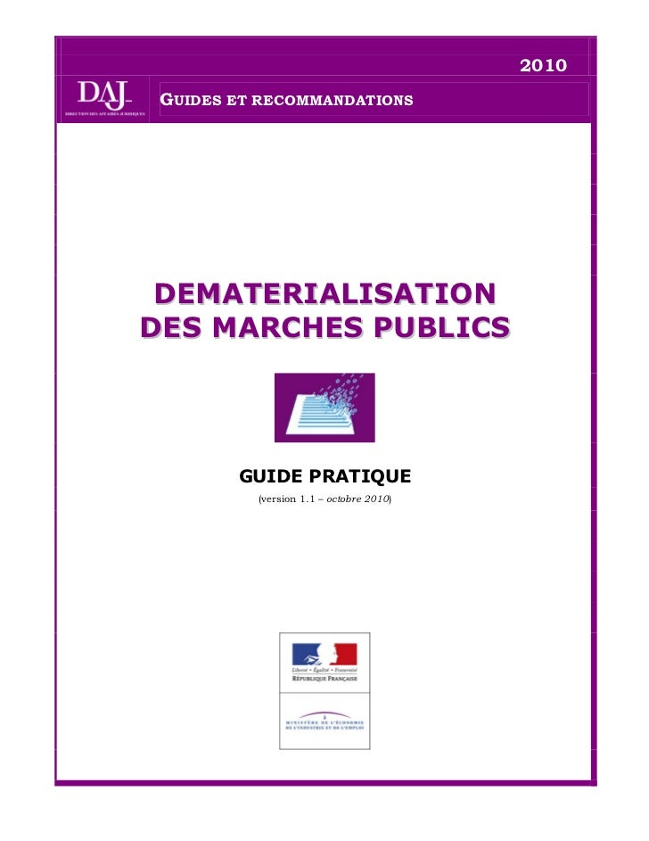 2010 GUIDES ET RECOMMANDATIONS DEMATERIALISATIONDES MARCHES PUBLICS        GUIDE PRATIQUE          (version 1.1 – octobre ...