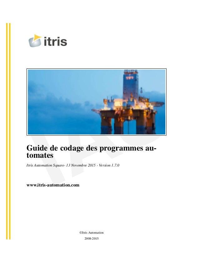 IASGuide de codage des programmes au- tomates Itris Automation Square- 13 Novembre 2015 - Version 1.7.0 www.itris-automati...
