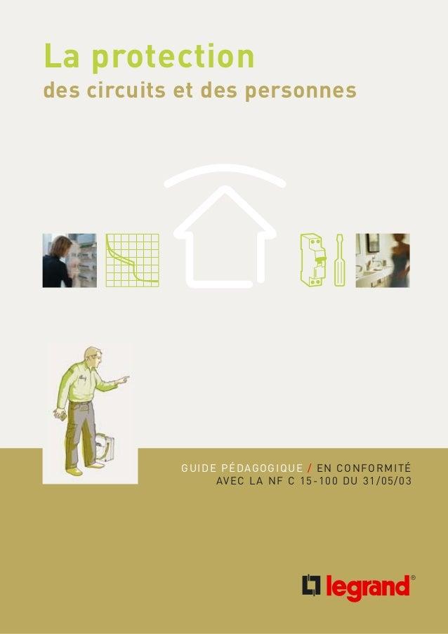 La protection des circuits et des personnes GUIDE PÉDAGOGIQUE / EN CONFORMITÉ AVEC LA NF C 15-100 DU 31/05/03