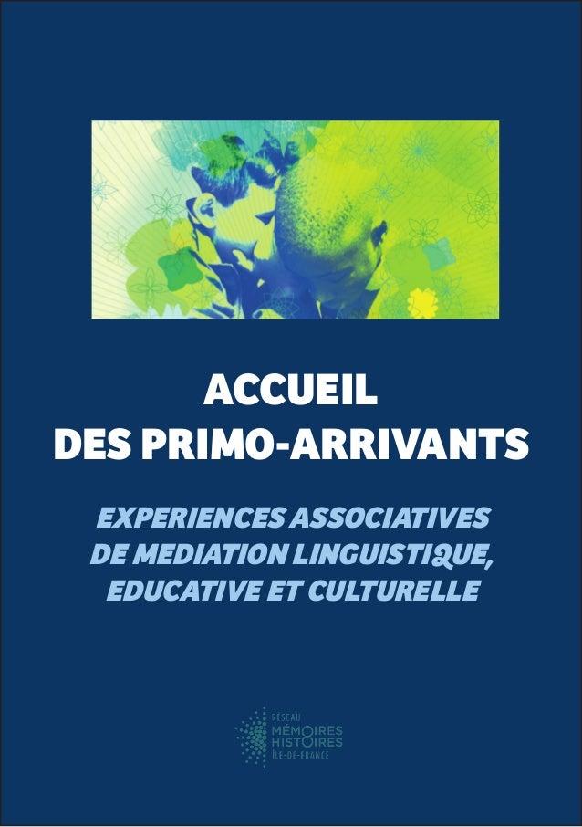 - 1 - ACCUEIL DES PRIMO-ARRIVANTS EXPERIENCES ASSOCIATIVES DE MEDIATION LINGUISTIQUE, EDUCATIVE ET CULTURELLE