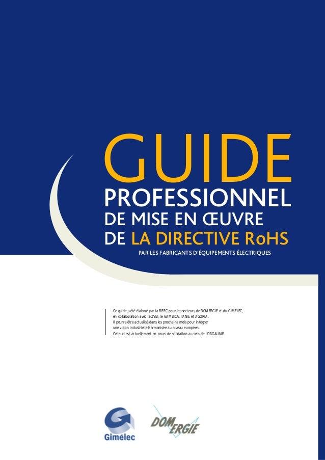 DE MISE EN ŒUVREDE LA DIRECTIVE RoHSPAR LES FABRICANTS D'ÉQUIPEMENTS ÉLECTRIQUESCe guide a été élaboré par la FIEEC pour l...