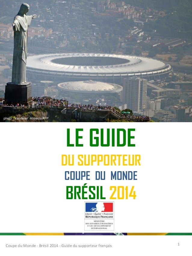 LE GUIDE DU SUPPORTEUR COUPE DU MONDE BRÉSIL 2014 Coupe du Monde - Brésil 2014 - Guide du supporteur français 1 photo : Va...