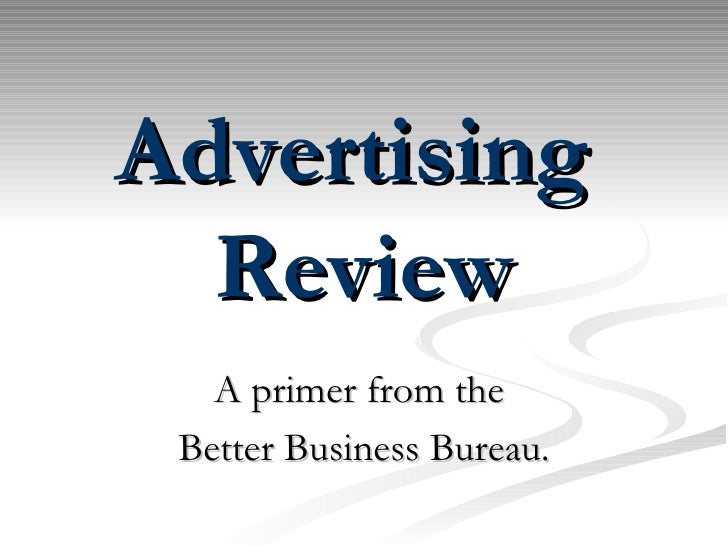 Advertising  Review A primer from the  Better Business Bureau.