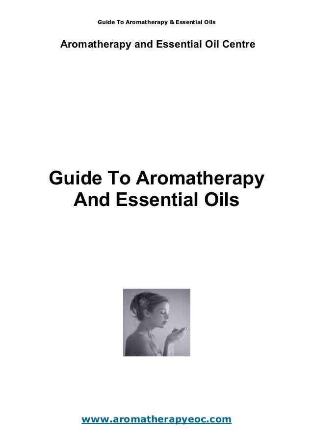 Guide To Aromatherapy & Essential Oils Aromatherapy and Essential Oil Centre Guide To Aromatherapy And Essential Oils www....