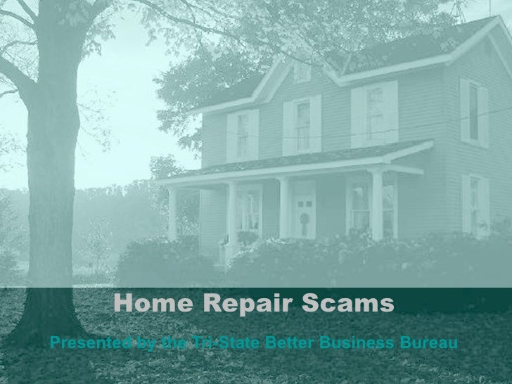 Home Repair Scams Presented by the Tri-State Better Business Bureau