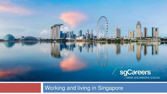 WWW.SGCAREERS.COM.SG Working and living in Singapore