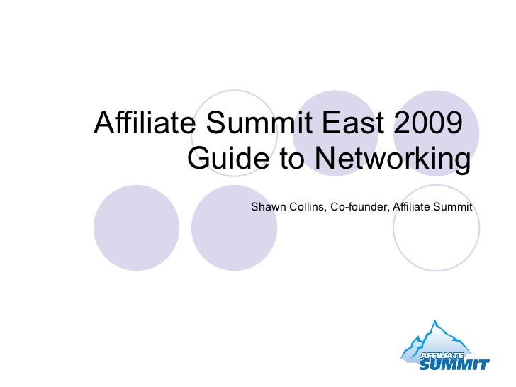 Affiliate Summit East 2009  Guide to Networking Shawn Collins, Co-founder, Affiliate Summit
