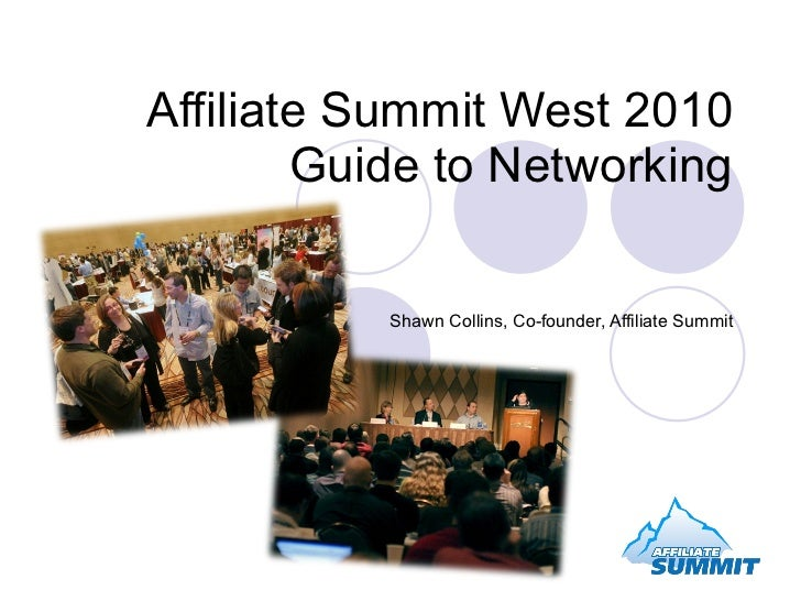Affiliate Summit West 2010 Guide to Networking Shawn Collins, Co-founder, Affiliate Summit
