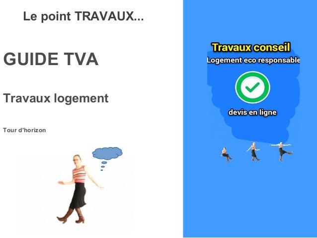 Le point TRAVAUX... GUIDE TVA Travaux logement Tour d'horizon