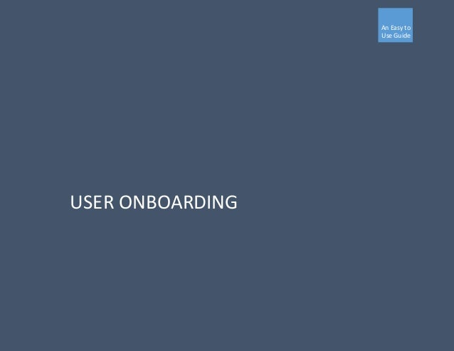 An Easy to Use Guide USER ONBOARDING