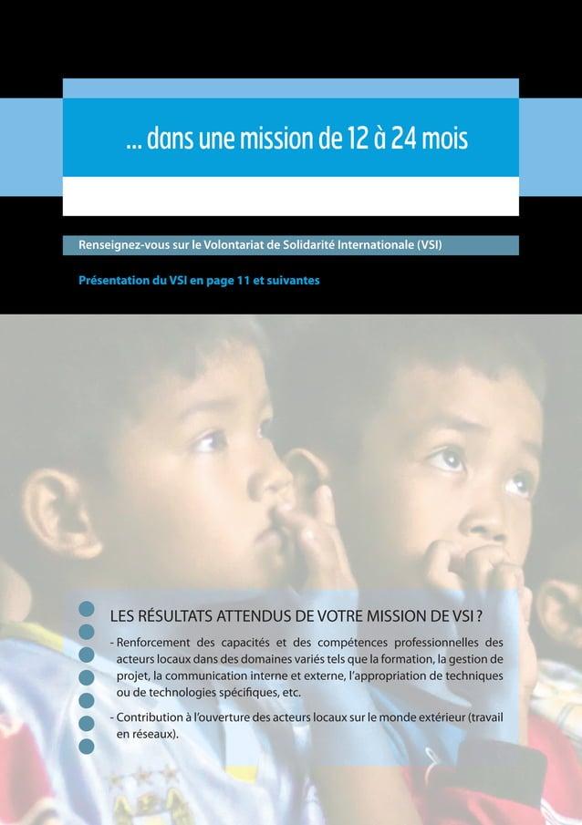 18 …dansunemissionde12à24mois Renseignez-vous sur le Volontariat de Solidarité Internationale (VSI) Présentation du VSI en...