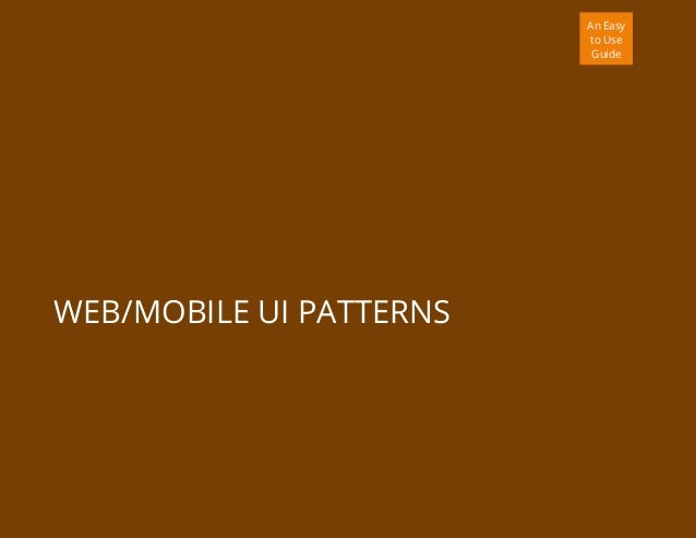 An Easy to Use Guide WEB/MOBILE UI PATTERNS