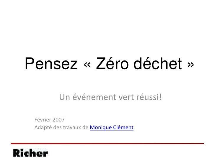 Pensez «Zéro déchet»<br />Un événement vert réussi!<br />Février 2007<br />Adapté des travaux de Monique Clément<br />