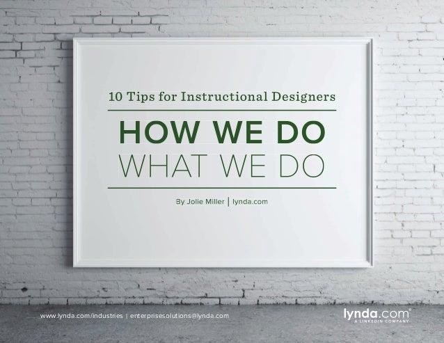 www.lynda.com/industries | enterprisesolutions@lynda.com By Jolie Miller | lynda.com 10 Tips for Instructional Designers H...