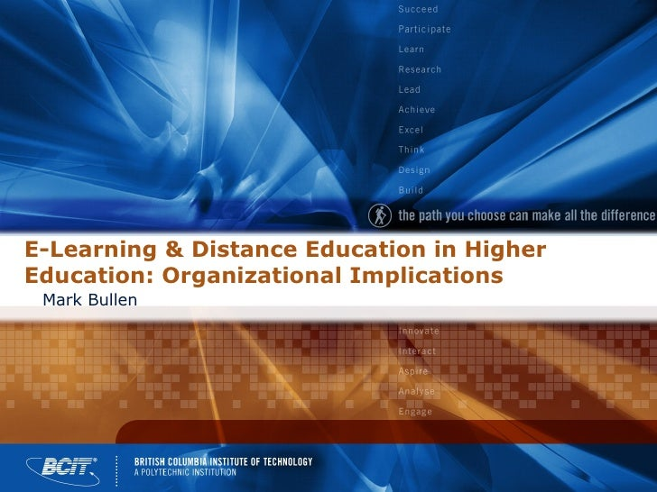 E-Learning & Distance Education in Higher Education: Organizational Implications Mark Bullen