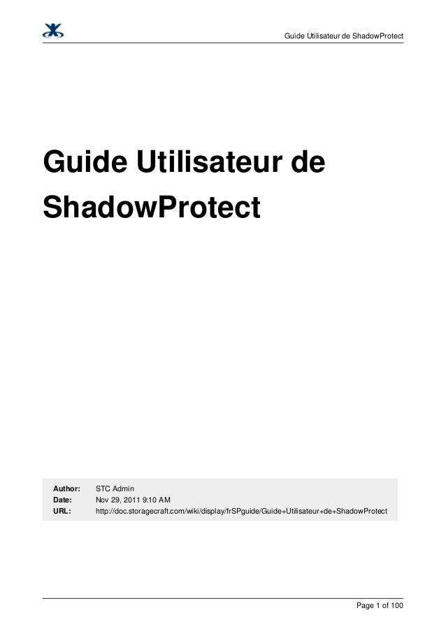 Guide Utilisateur de ShadowProtect  Guide Utilisateur de ShadowProtect  Author:  STC Admin  Date:  Nov 29, 2011 9:10 AM  U...
