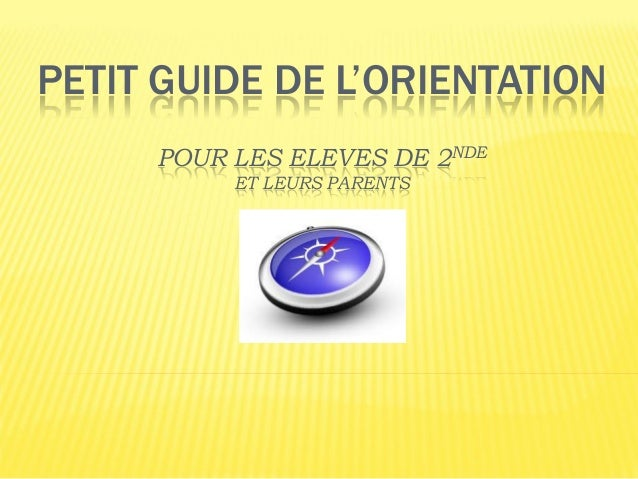 PETIT GUIDE DE L'ORIENTATION POUR LES ELEVES DE 2NDE ET LEURS PARENTS