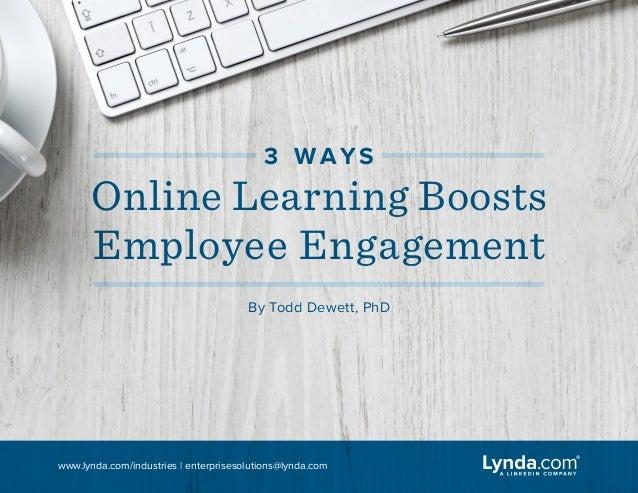 www.lynda.com/industries | enterprisesolutions@lynda.com 3 W AY S Online Learning Boosts Employee Engagement By Todd Dewet...