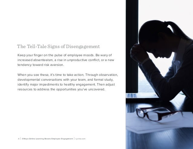 4 | 3 Ways Online Learning Boosts Employee Engagement | Lynda.com The Tell-Tale Signs of Disengagement Keep your finger on...