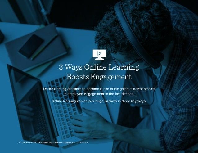5 | 3 Ways Online Learning Boosts Employee Engagement | Lynda.com 3 Ways Online Learning Boosts Engagement Online learning...
