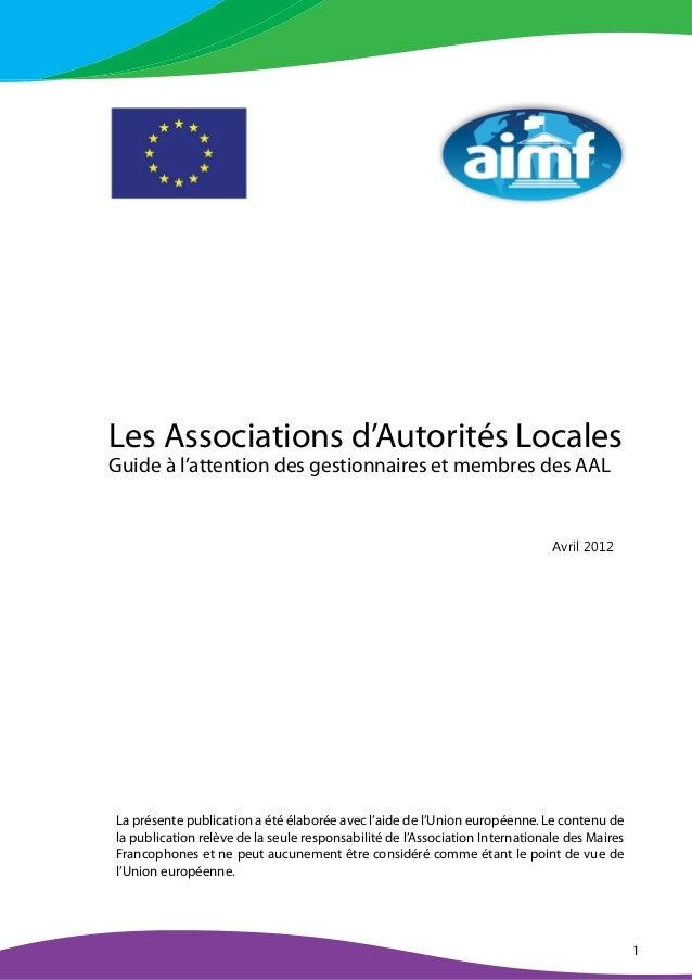1 Les Associations d'Autorités Locales Guide à l'attention des gestionnaires et membres des AAL  ¡ ¢ £ ¤ ¥ ¦ § ¥ La prése...