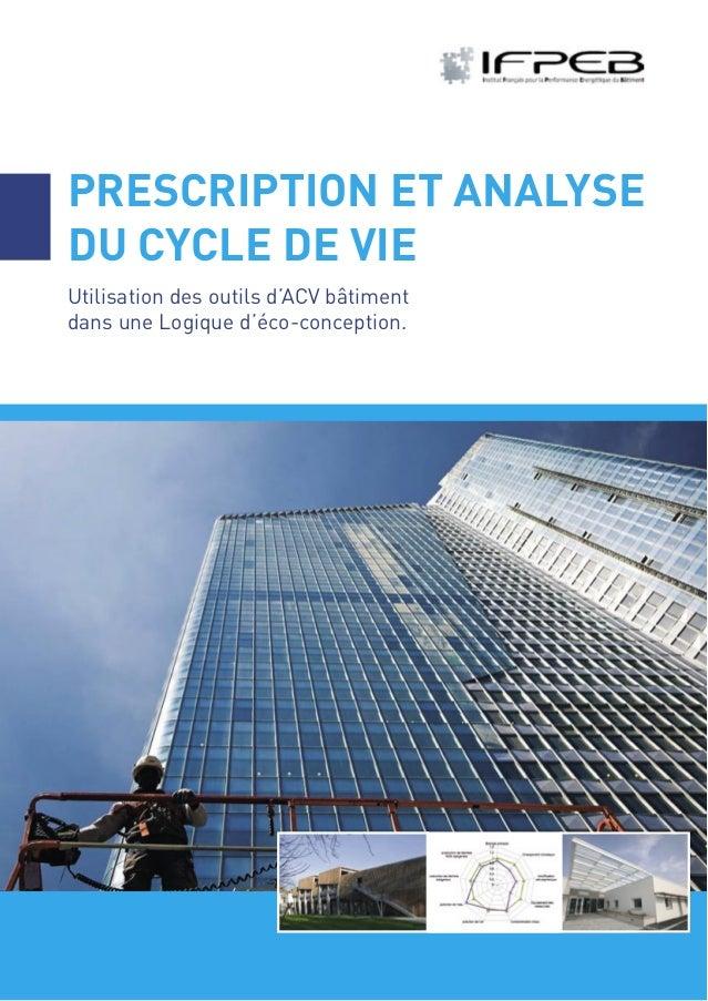 PRESCRIPTION ET ANALYSEDU CYCLE DE VIEUtilisation des outils d'ACV bâtimentdans une Logique d'éco-conception.