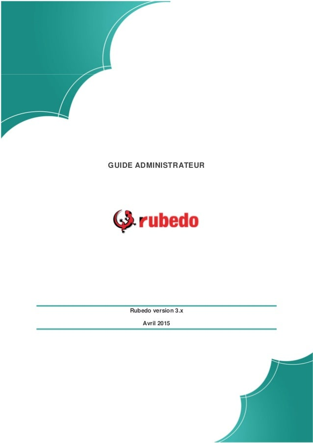 GUIDE ADMINISTRATEUR Rubedo version 3.x Avril 2015