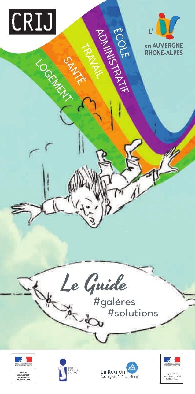 PRÉFET DE LA RÉGION AUVERGNE- RHÔNE-ALPES Le Guide #galères #solutions L' en AUVERGNE RHONE-ALPES LOGEMENTSANTÉTRAVAILADMI...