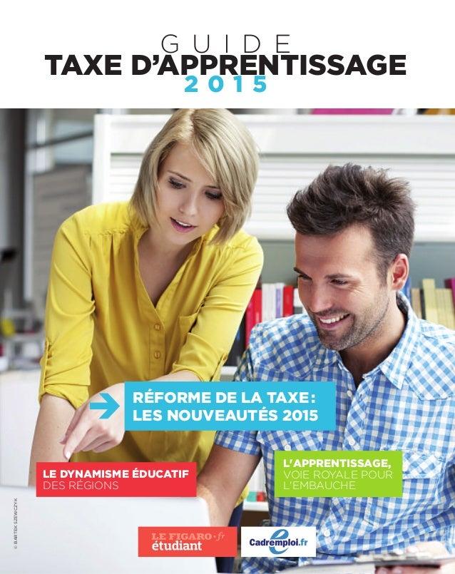 L'APPRENTISSAGE, VOIE ROYALE POUR L'EMBAUCHE LE DYNAMISME ÉDUCATIF DES RÉGIONS RÉFORME DE LA TAXE: LES NOUVEAUTÉS 2015 TAX...