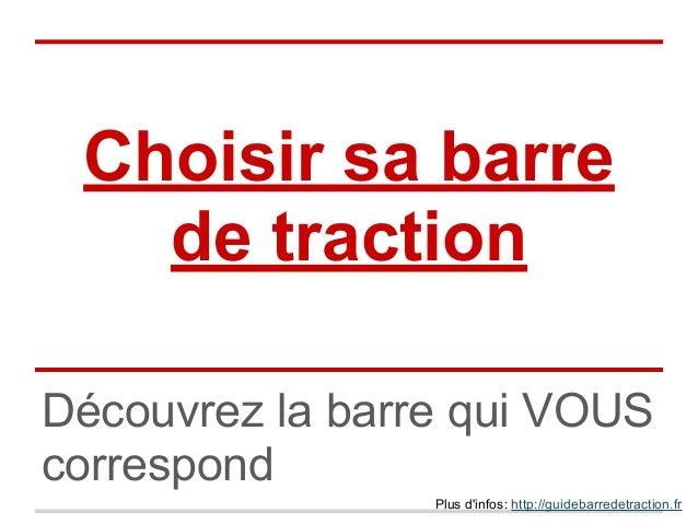 Choisir sa barre de traction Découvrez la barre qui VOUS correspond Plus d'infos: http://guidebarredetraction.fr