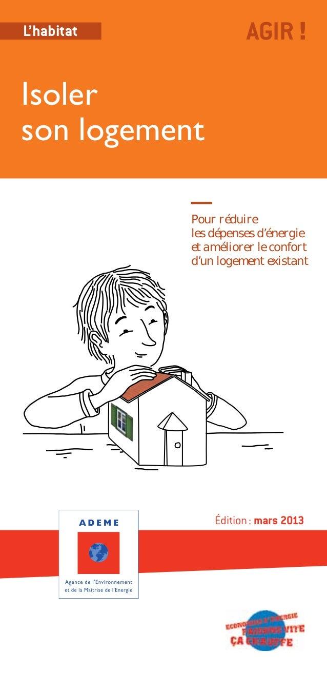 L'habitat             AGIR !Isolerson logement            Pour réduire            les dépenses d'énergie            et amé...