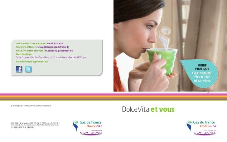 Un Conseiller à votre écoute : 09 69 324 324       Notre Site internet : www.dolcevita.gazdefrance.fr       Notre Site Int...