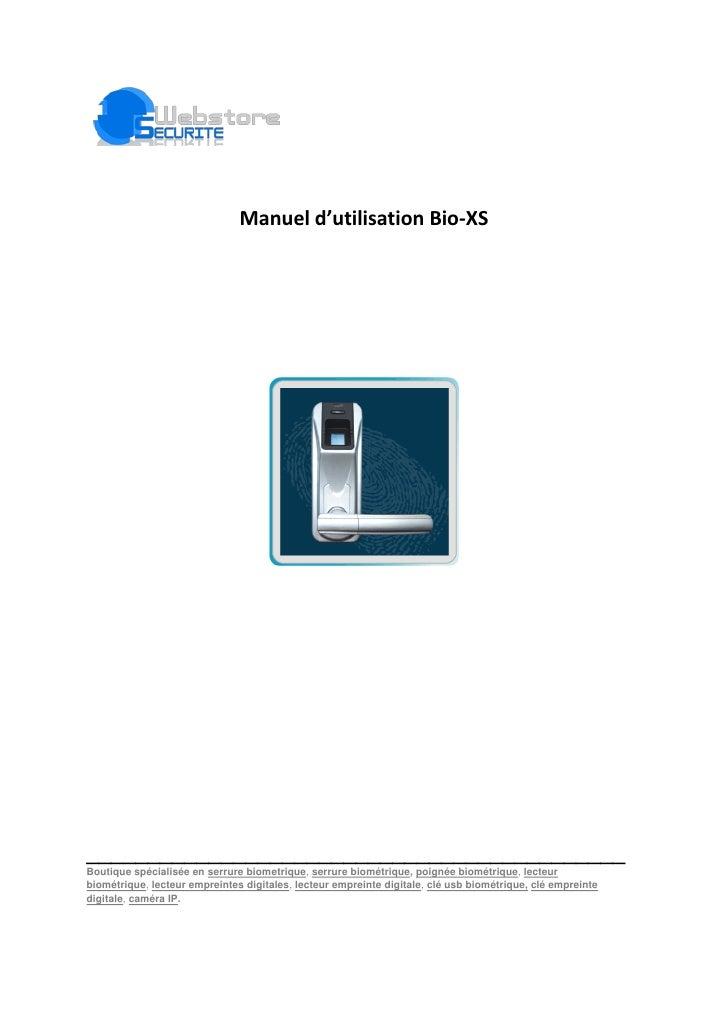 Manuel d'utilisation Bio-XS     ____________________________________________ Boutique spécialisée en serrure biometrique, ...
