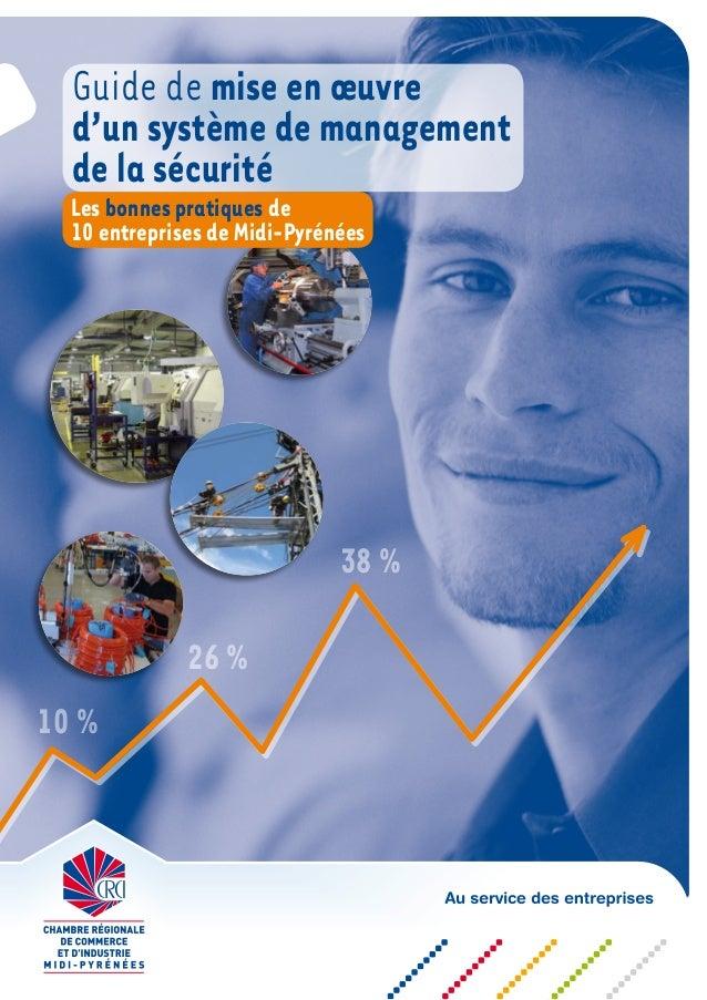 Les bonnes pratiques de 10 entreprises de Midi-Pyrénées Guide de mise en œuvre d'un système de management de la sécurité 1...