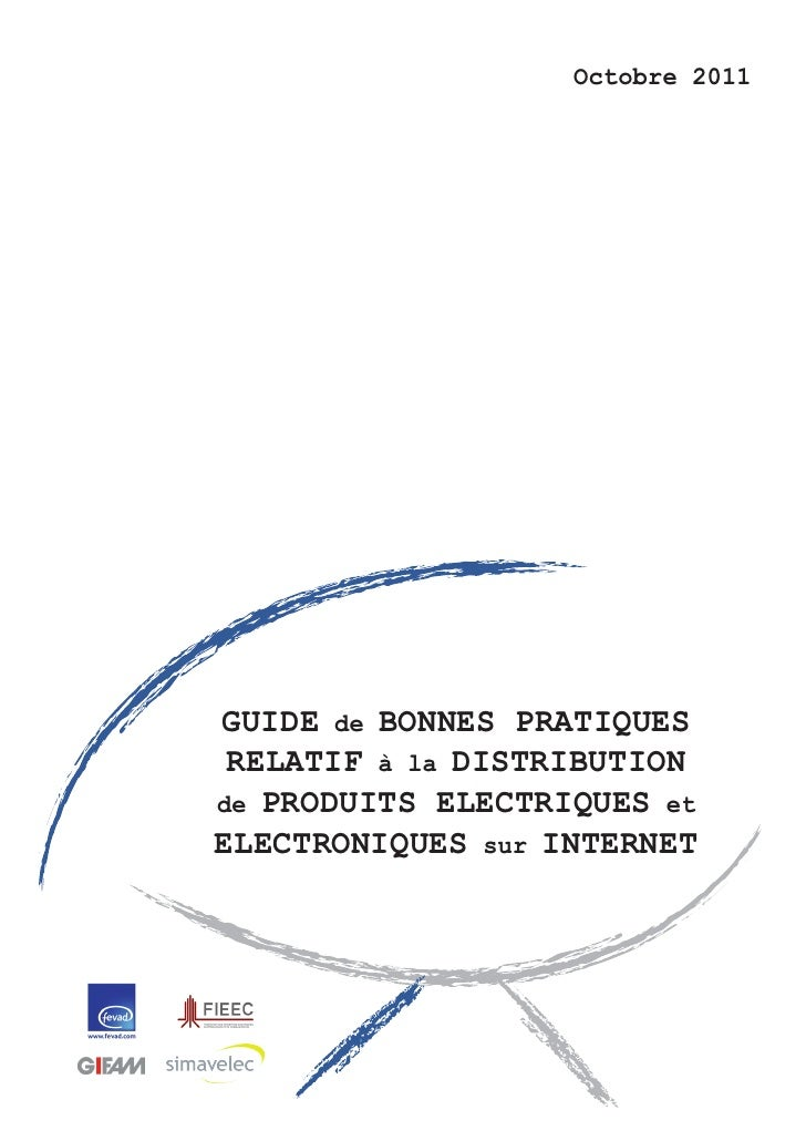 Octobre 2011GUIDE de BONNES PRATIQUES RELATIF à la DISTRIBUTIONde PRODUITS ELECTRIQUES etELECTRONIQUES sur INTERNET