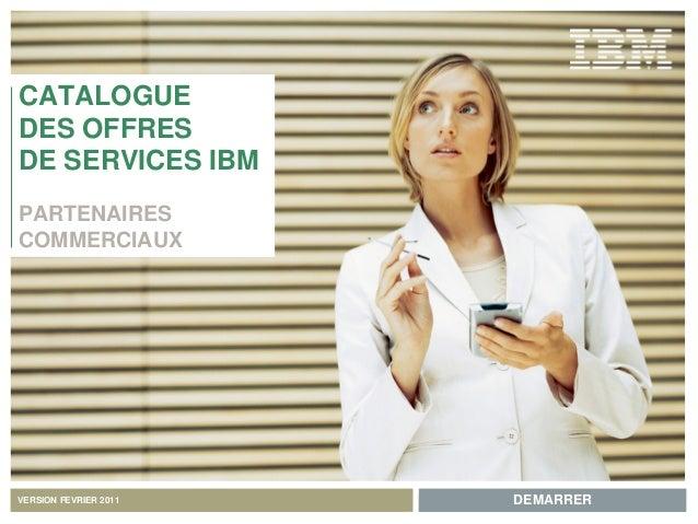 PAGE SUIVANTE >FEVRIER 2011 |1|< PAGE PRECEDENTECATALOGUE DES OFFRES DE SERVICES IBM | PARTENAIRES COMMERCIAUX CATALOGUE D...
