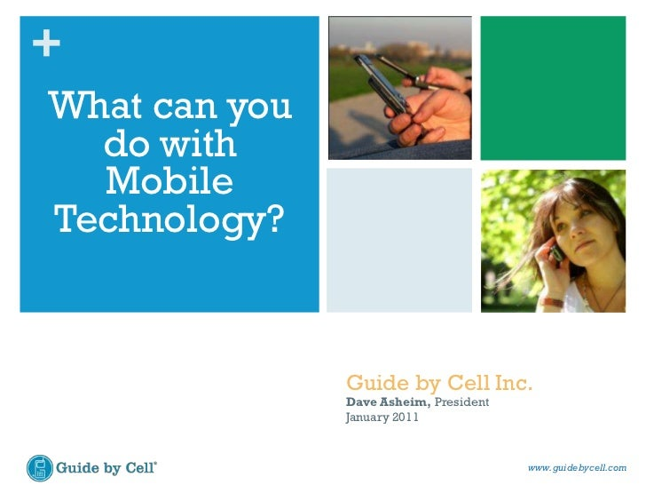 What can you do with Mobile Technology?<br />Guide by Cell Inc.<br />Dave Asheim, President<br />January 2011<br />