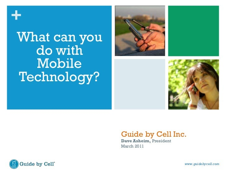 What can you do with Mobile Technology?<br />Guide by Cell Inc.<br />Dave Asheim, President<br />March 2011<br />