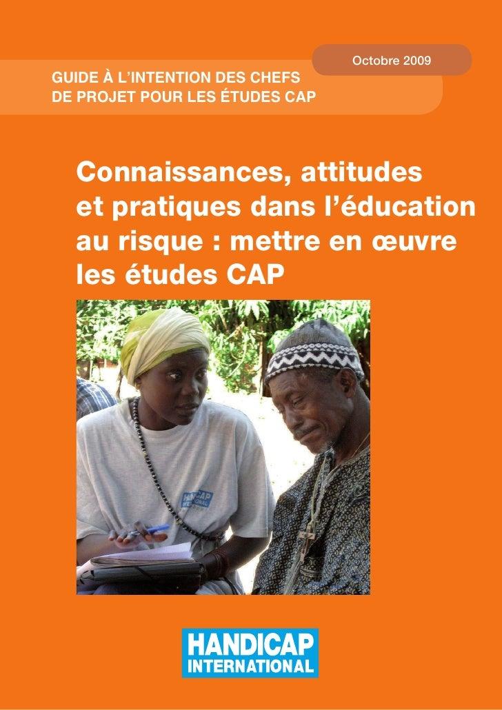 Octobre 2009 Guide à l'intention des Chefs de projet pour les études CAp       Connaissances, attitudes   et pratiques dan...